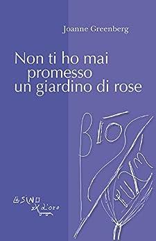Non ti ho mai promesso un giardino di rose (Bios-Psichè) di [Joanne Greenberg]