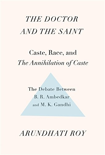 The Doctor and the Saint: Caste, Race, and Annihilation of Caste, the Debate Between B.R. Ambedkar and M.K. Gandhi por Arundhati Roy