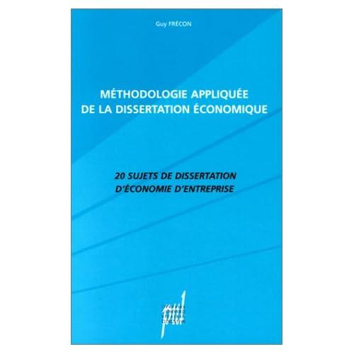 Méthodologie appliquée de la dissertation économique. 20 sujets de dissertation d'économie d'entreprise