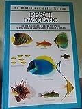Pesci d'acquario. Guida illustrata a oltre 500 specie di pesci d'acquario marini e d'acqua dolce. Vol. 6° della Biblioteca della Natura.