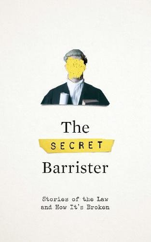 The Secret Barrister: Stories of the Law and How It's Broken par The Secret Barrister