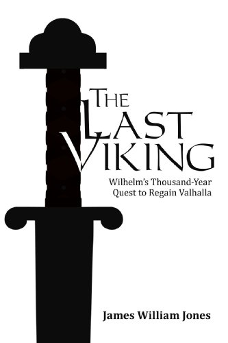 The Last Viking: Wilhelm's Thousand-Year Quest to Regain Valhalla - James William Jones