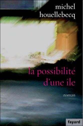 LA Possibilite D'Une Ile por Michel Houellebecq