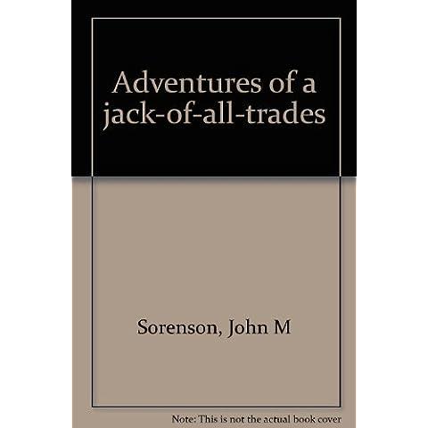 Adventures of a jack-of-all-trades [Gebundene Ausgabe] by Sorenson, John M