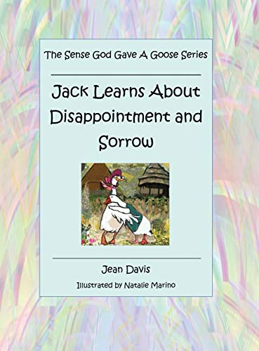 The Sense God Gave a Goose Series: Jack Learns About Disappointment and Sorrow
