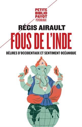 Fous de l'Inde : Délires d'Occidentaux et sentiment océanique par Régis Airault