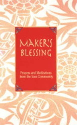 Maker's Blessing: Prayers and Meditations from the Iona Community by None (2005-03-14)