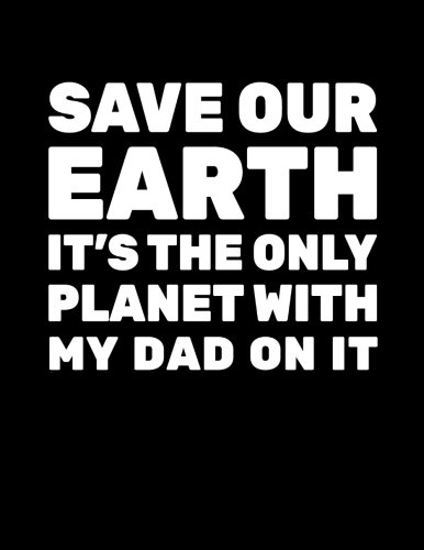 Save Our Earth It's The Only Planet With My Dad On It: Earth Day Journal Notebook por Dartan Creations