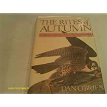 THE RITES OF AUTUMN: A Falconer's Journey Across the American West by Dan O'Brien (1988-10-02)