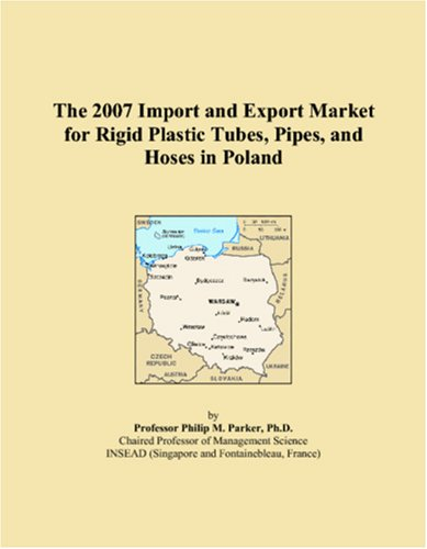 The 2007 Import and Export Market for Rigid Plastic Tubes, Pipes, and Hoses in Poland