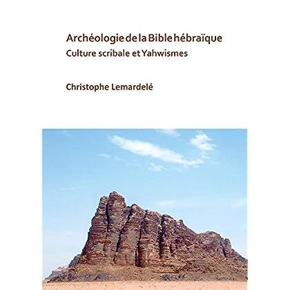Archéologie De La Bible Hébraïque: Culture Scribale Et Yahwismes