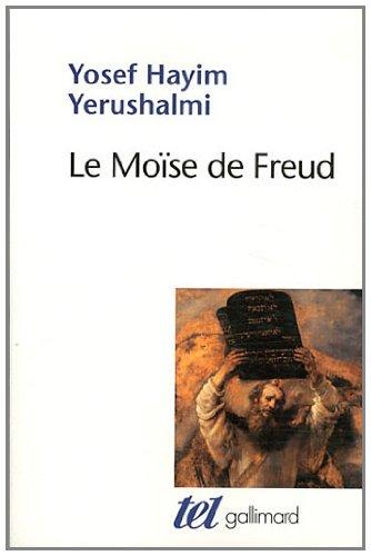 Le Moïse de Freud: Judaïsme terminable et interminable par Yosef Hayim Yerushalmi