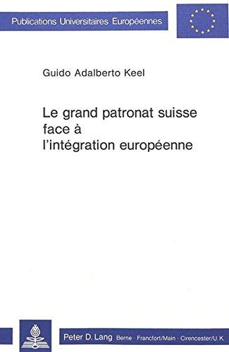 Le Grand Patronat Suisse Face A L'Integration Europeenne