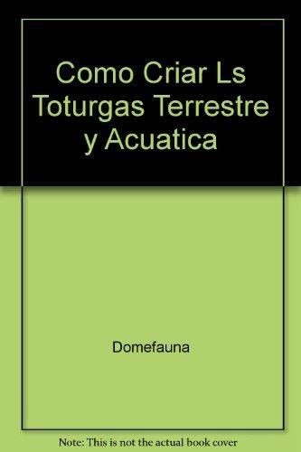 Como criar las tortugas terrestres y acuaticas por Equipo De Especialestas Domefa