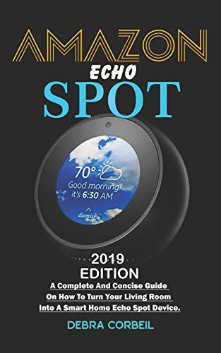 Amazon Echo Spot: A Complete And Concise Guide On How To Turn Your Living Room Into A Smart Home With Echo Spot Device Audio-system-dvd-mini-systeme
