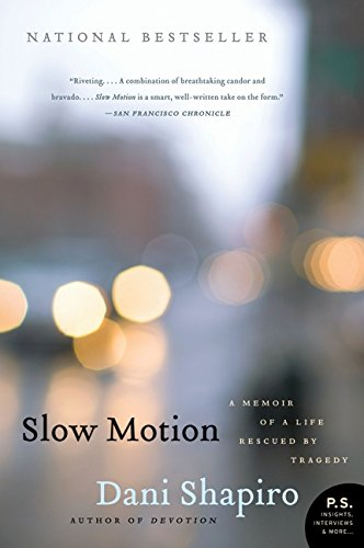 Slow Motion: A Memoir of a Life Rescued by Tragedy (P.S.) por Dani Shapiro