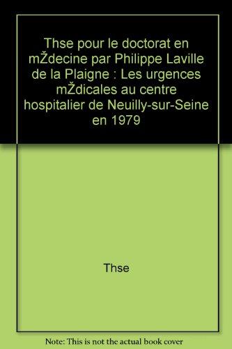 Thèse - Thèse pour le doctorat en médecine par philippe laville de la plaigne : les urgences médicales au centre hospitalier de neuilly-sur-seine en 1979