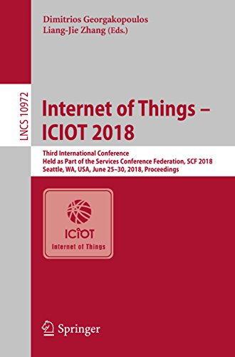 Internet of Things - ICIOT 2018: Third International Conference, Held as Part of the Services Conference Federation, SCF 2018, Seattle, WA, USA, June 25-30, ... Science Book 10972) (English Edition)