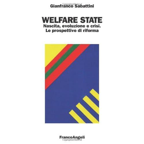 Welfare State. Nascita, Evoluzione E Crisi. Le Prospettive Di Riforma