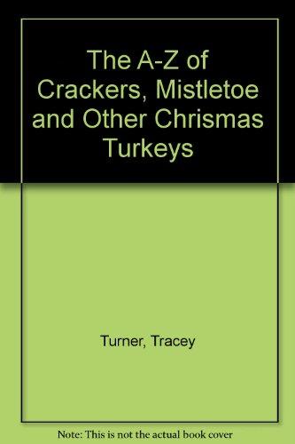 The A-Z of Crackers, Mistletoe and Other Chrismas Turkeys