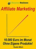 Affiliate Marketing - 10.000 Euro im Monat ohne eigene Produkte!: (Passives...