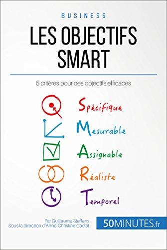 Les objectifs SMART: 5 critères pour des objectifs efficaces (Gestion & Marketing t. 25)