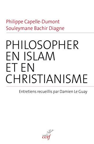 Philosopher en islam et en christianisme par Damien Le Guay