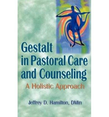 [(Gestalt in Pastoral Care and Counseling: A Holistic Approach)] [Author: Jeffrey D. Hamilton] published on (July, 1997)
