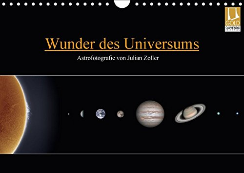 Wunder des Universums - Astrofotografie von Julian Zoller (Wandkalender 2018 DIN A4 quer): Kosmische Einblicke in weit entfernte Welten (Monatskalender, 14 Seiten ) (CALVENDO Natur)