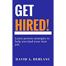GET HIRED - Proven Strategies to help you land your next job.: A Career Guide for Job-Hunters and Career-Changers (English Edition)
