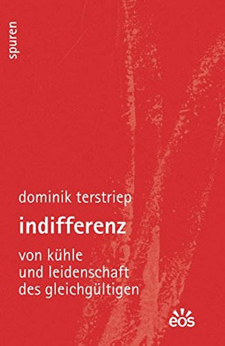 Indifferenz - Von Kühle und Leidenschaft des Gleichgültigen (Spuren - Essays zu Kultur und Glaube)