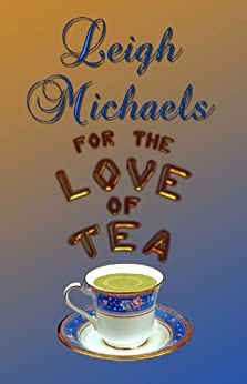 For the Love of Tea (English Edition) von [Michaels, Leigh]