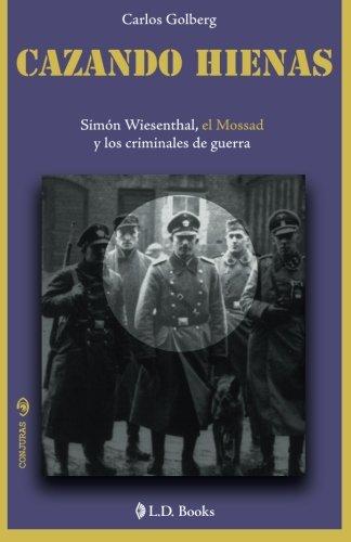 Cazando hienas: Simon Wiesenthal, el Mossad y los criminales de guerra: Volume 9 (Conjuras) por Carlos Golberg
