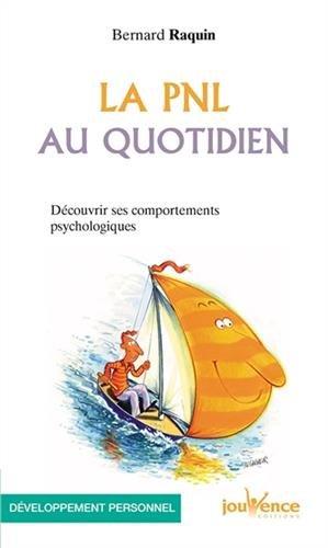 La PNL au quotidien : Découvrir ses comportements psychologiques