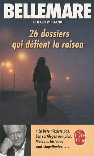 26 dossiers qui defient la raison