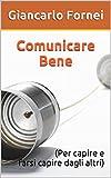 Scarica Libro Comunicare Bene Per capire e farsi capire dagli altri (PDF,EPUB,MOBI) Online Italiano Gratis