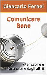 Comunicare Bene: (Per capire e farsi capire dagli altri)