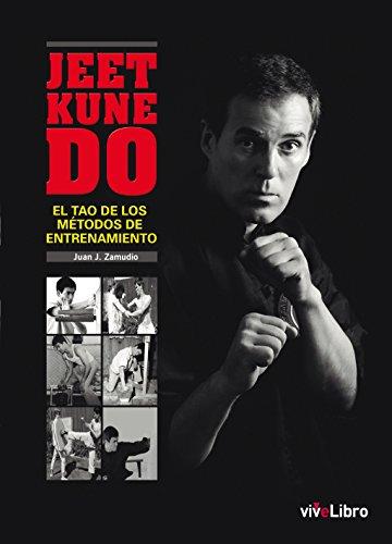 Jeet Kune Do: El Tao de los métodos de entrenamiento por Juan José Zamudio