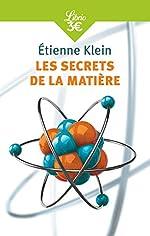 Les secrets de la matière de Etienne Klein