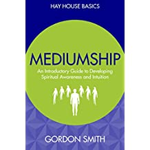 Mediumship: An Introductory Guide to Developing Spiritual Awareness and Intuition (Hay House Basics)