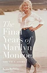 The Final Years of Marilyn Monroe: The Shocking True Story by Keith Badman (2012-06-21)