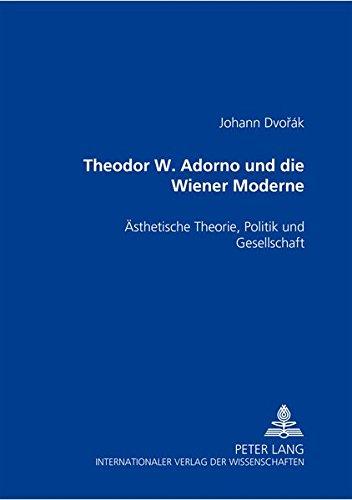 Theodor W. Adorno und die Wiener Moderne: Ästhetische Theorie, Politik und Gesellschaft