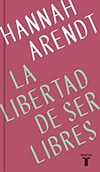 La libertad de ser libres par Hannah Arendt
