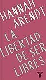 La libertad de ser libres par Arendt