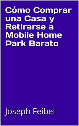 Cómo Comprar una Casa y Retirarse a Mobile Home Park Barato eBook ...