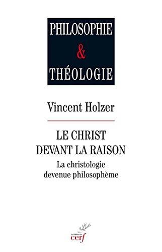 Le christ devant la raison : La christologie devenue philosophème (Philosophie & théologie) par Vincent Holzer