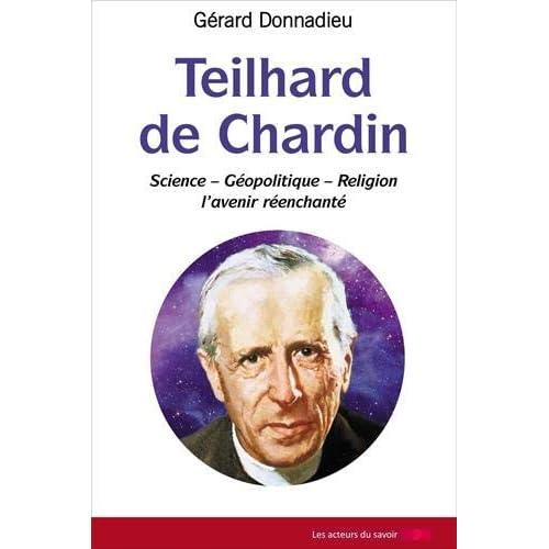 Teilhard de Chardin : Science - Géopolitique - Religion, l'avenir réenchanté
