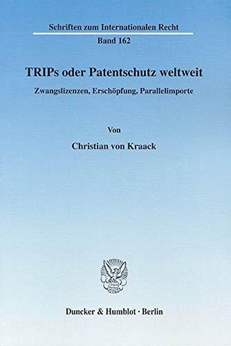 TRIPs oder Patentschutz weltweit.: Zwangslizenzen, Erschöpfung, Parallelimporte. (Schriften zum Internationalen Recht)