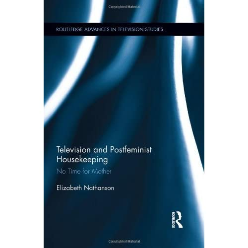 Television and Postfeminist Housekeeping: No Time for Mother (Routledge Advances in Television Studies) by Elizabeth Nathanson (2013-03-05)