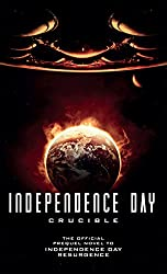 Independence Day: Crucible: The Official Prequel Novel to Independence Day Resurgence